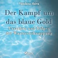 Der Kampf um das blaue Gold - Ursachen und Folgen der Wasserverknappung (Ungekürzt)