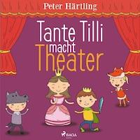 Tante Tilli macht Theater (Ungekürzt)