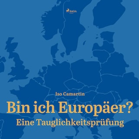 Bin ich Europäer? - Eine Tauglichkeitsprüfung (Ungekürzt)