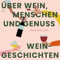 Über Wein, Menschen und Genuss - Weingeschichten (Ungekürzt)