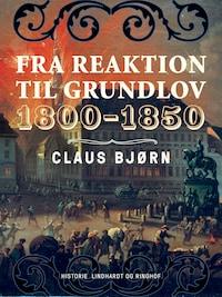 Fra reaktion til grundlov. 1800-1850