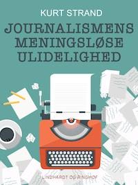Journalismens meningsløse ulidelighed