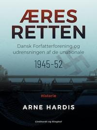 Æresretten. Dansk Forfatterforening og udrensningen af de unationale 1945-52