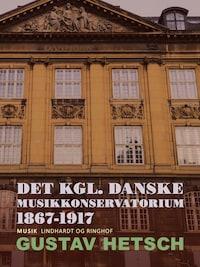 Det kgl. danske Musikkonservatorium 1867-1917