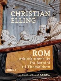 Rom. Arkitekturens liv fra Bernini til Thorvaldsen. Bind 1