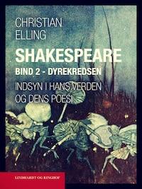 Shakespeare. Indsyn i hans verden og dens poesi. Bind 2. Dyrekredsen