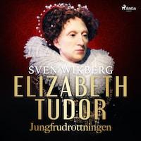 Elizabeth Tudor, jungfrudrottningen.