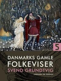 Danmarks gamle folkeviser. Bind 5