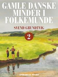 Gamle danske minder i folkemunde. Bind 2