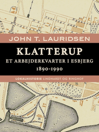 Klatterup. Et arbejderkvarter i Esbjerg 1890-1990