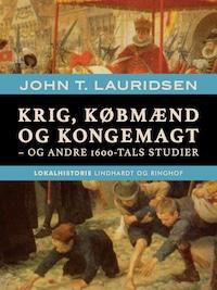 Krig, købmænd og kongemagt - og andre 1600-tals studier
