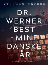 Dr. Werner Best - mine danske år