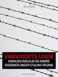 Vanviddets logik: Familien Rachlin og andre skæbner under Stalins regime