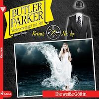 Die weiße Göttin - Butler Parker 17 (Ungekürzt)