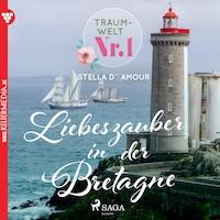 Traumwelt, Nr. 1: Liebeszauber in der Bretagne (Ungekürzt)