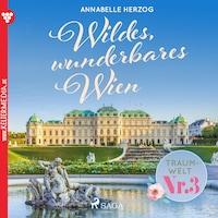 Traumwelt, Nr. 3: Wildes, wunderbares Wien (Ungekürzt)