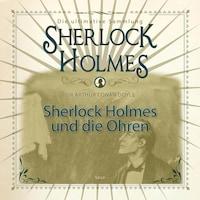 Sherlock Holmes, Sherlock Holmes und die Ohren (Ungekürzt)