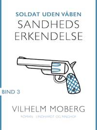 Soldat uden våben: Sandheds erkendelse - Bind 3