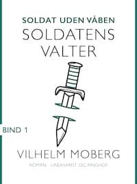 Soldat uden våben: Soldatens Valter - Bind 1