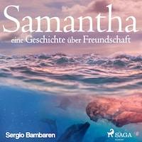 Samantha - eine Geschichte über Freundschaft (Ungekürzt)