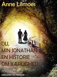 Du, min Jonathan - : en historie om kærlighed