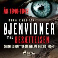 Øjenvidner til besættelsen - år 1940-1942