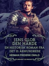 Jens Glob Den Hårde - en historisk roman fra det 13. aarhundrede
