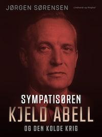 Sympatisøren. Kjeld Abell og den kolde krig