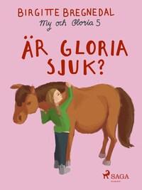 My och Gloria 5: Är Gloria sjuk?