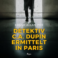 Detektiv C.A. Dupin ermittelt in Paris (Ungekürzt)