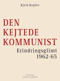 Den kejtede kommunist. Erindringsglimt 1962-65