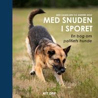 Med snuden i sporet - En bog om politiets hunde