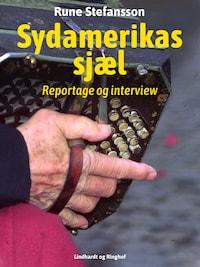 Sydamerikas sjæl. Reportage og interview
