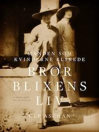 Manden som kvinderne elskede - Bror Blixens liv