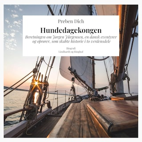 Hundedagekongen. Beretningen om Jørgen Jürgensen, en dansk eventyrer og oprører, som skabte historie i to verdensdele