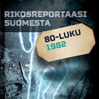 Rikosreportaasi Suomesta 1982