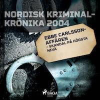 Ebbe Carlsson-affären - skandal på högsta nivå