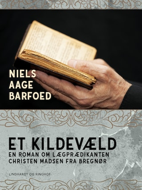 Et Kildevæld – En roman om Lægprædikanten Christen Madsen fra Bregnør