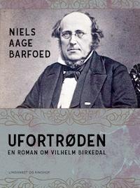 Ufortrøden – En roman om Vilhelm Birkedal