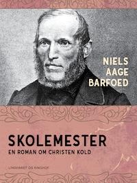 Skolemester – En roman om Christen Kold