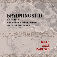Brydningstid - En roman fra reformationstiden om Poul Helgesen