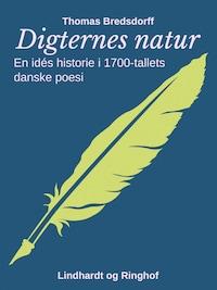 Digternes natur. En idés historie i 1700-tallets danske poesi
