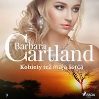 Kobiety też mają serca - Ponadczasowe historie miłosne Barbary Cartland