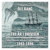 Tre år i drivisen. Fridtjof Nansens polarfærd med træskibet Fram 1893-1896