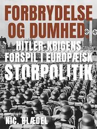 Forbrydelse og dumhed. Hitler-krigens forspil i europæisk storpolitik