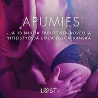 Apumies - ja 10 muuta eroottista novellia yhteistyössä Erica Lustin kansaa