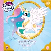 My Little Pony - Prinzessin Celestia und die Reise nach Monacolt (Ungekürzt)