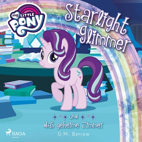 My Little Pony, Starlight Glimmer und das geheime Zimmer (Ungekürzt)