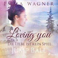 Loving you - Die Liebe ist kein Spiel: Jump Ball
