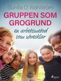 Gruppen som grogrund: en arbetsmetod som utvecklar